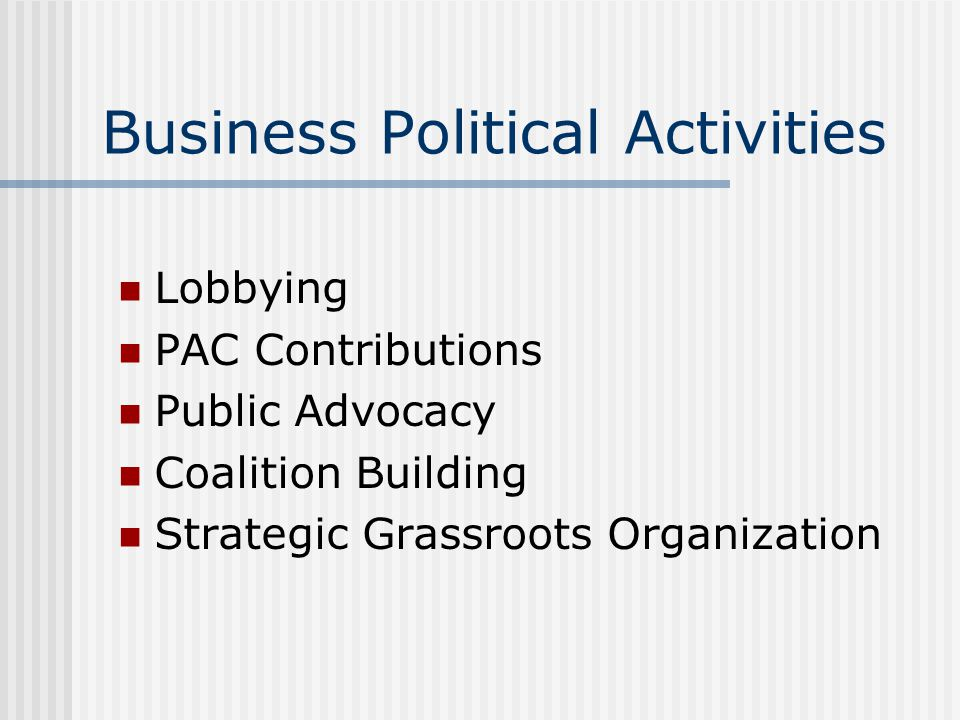 Business Political Activities Lobbying PAC Contributions Public Advocacy Coalition Building Strategic Grassroots Organization