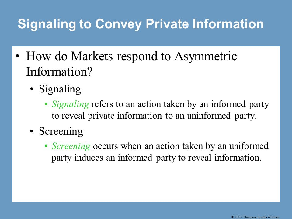 © 2007 Thomson South-Western Asymmetric Information and Public Policy The study of asymmetric information gives us new reason to be wary of markets.