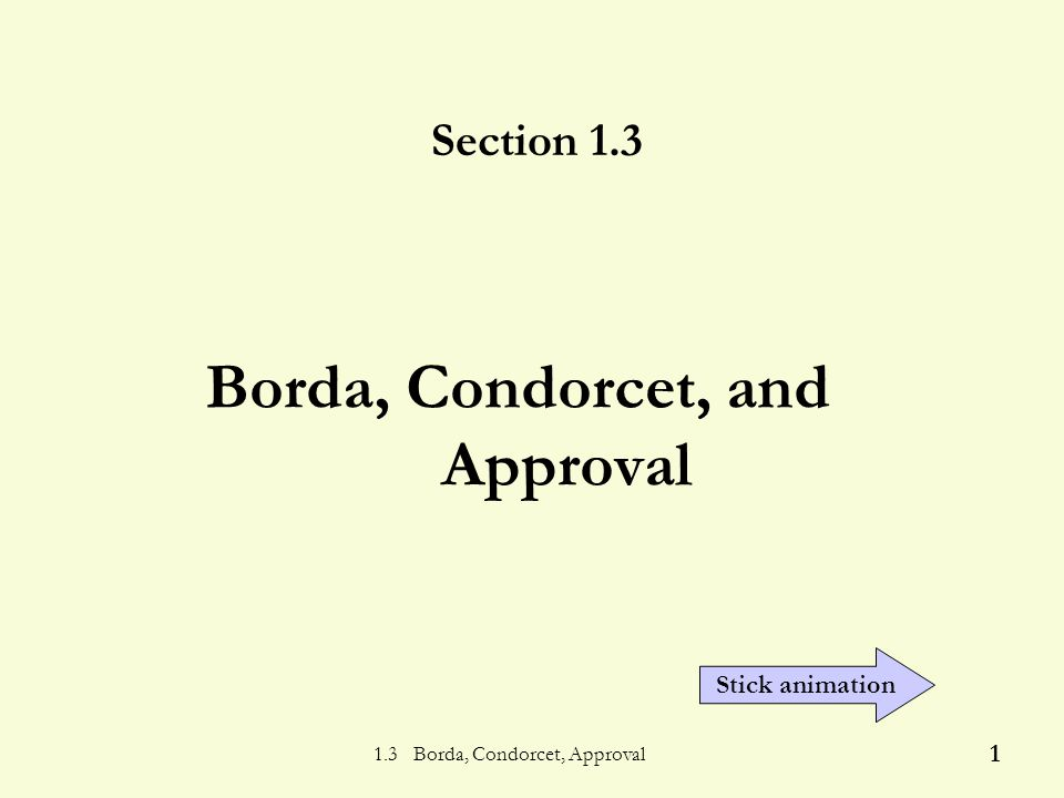 1.3 Borda, Condorcet, Approval 1 Borda, Condorcet, and Approval Section 1.3 Stick animation