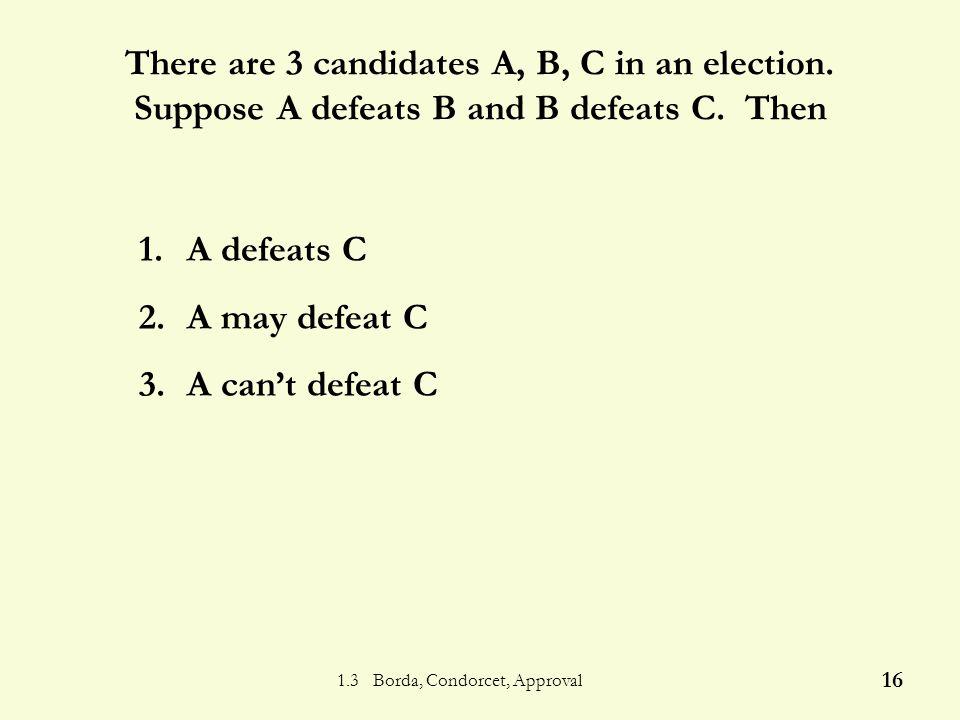 1.3 Borda, Condorcet, Approval 15 Condorcet - Who wins.