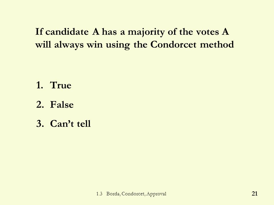 1.3 Borda, Condorcet, Approval 20 Suppose that A beats B, C beats B, and A loses to C.