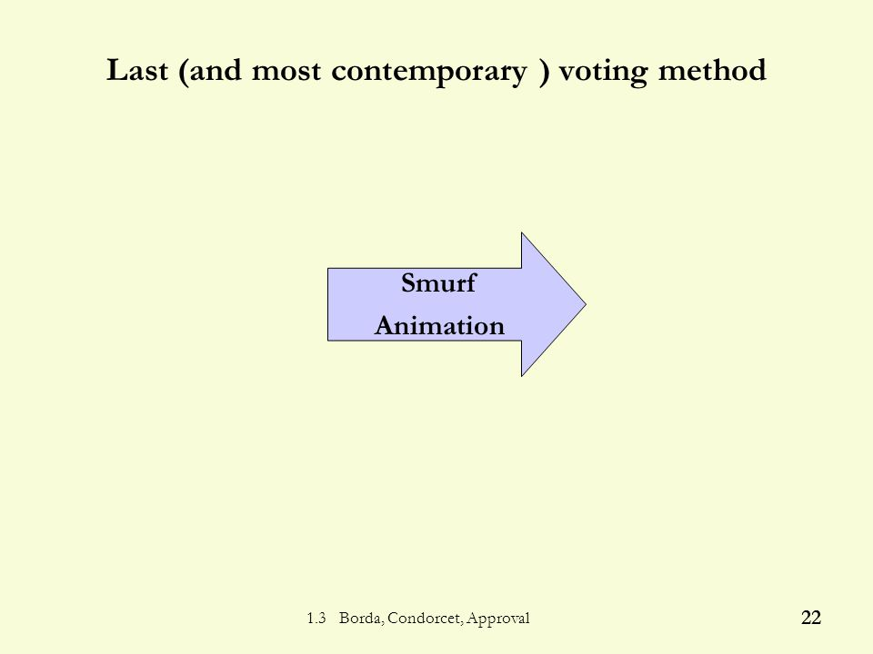 1.3 Borda, Condorcet, Approval 21 If candidate A has a majority of the votes A will always win using the Condorcet method 1.