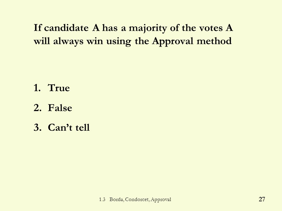 1.3 Borda, Condorcet, Approval 26 Who wins using Approval voting.