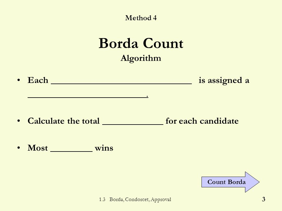 1.3 Borda, Condorcet, Approval 13 Another method due to a French nobleman Animation