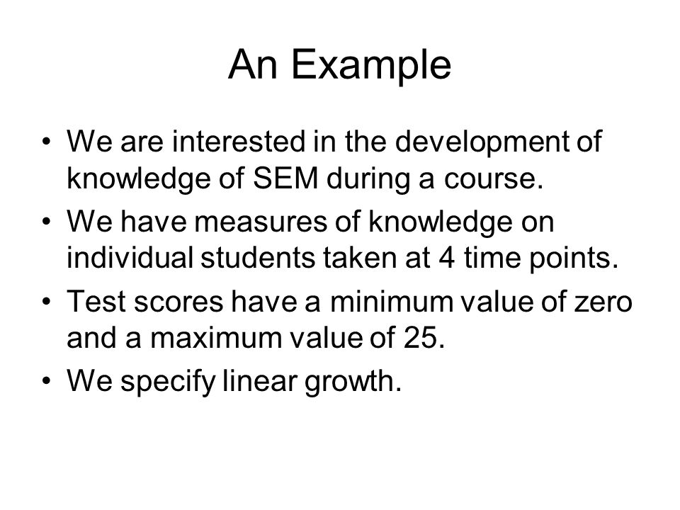An Example We are interested in the development of knowledge of SEM during a course.