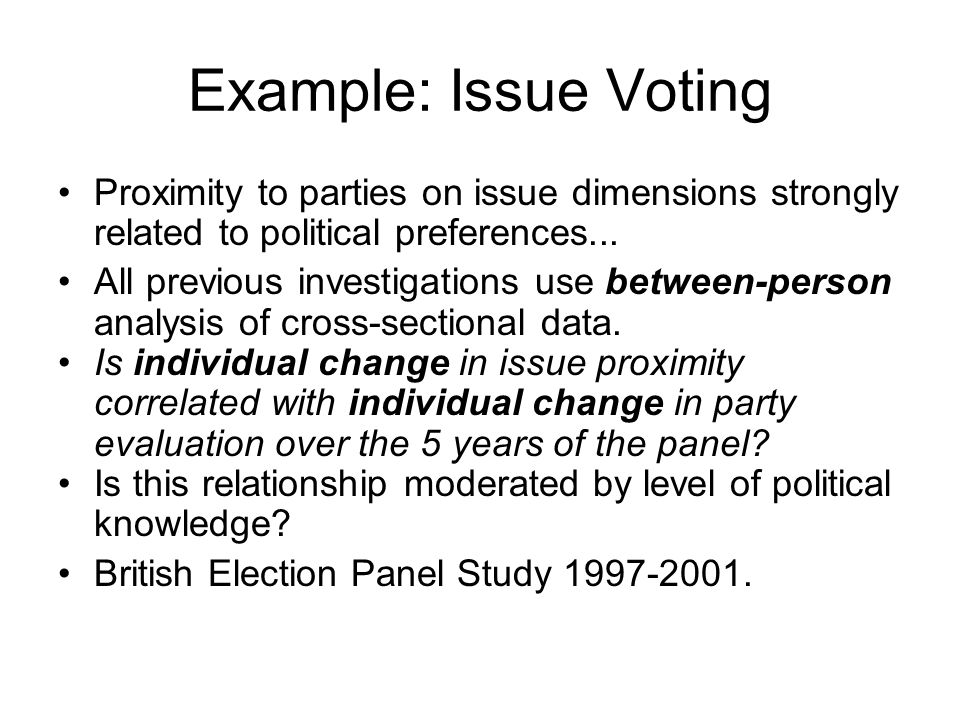 Example: Issue Voting Proximity to parties on issue dimensions strongly related to political preferences...