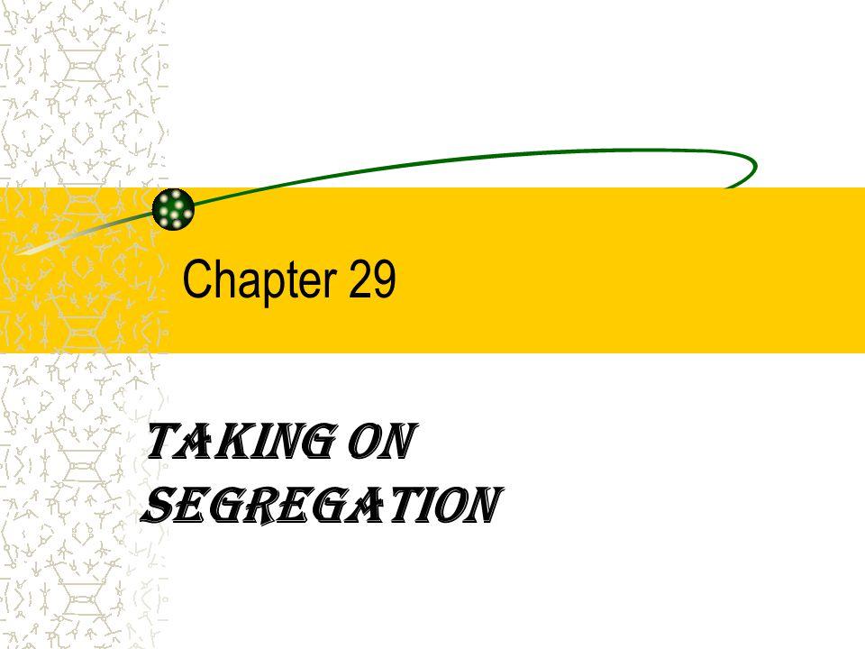 Chapter 29 Taking on Segregation