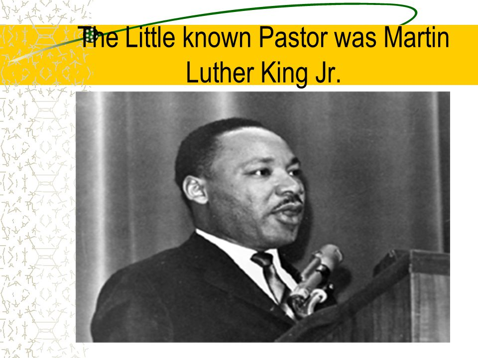 The Little known Pastor was Martin Luther King Jr.