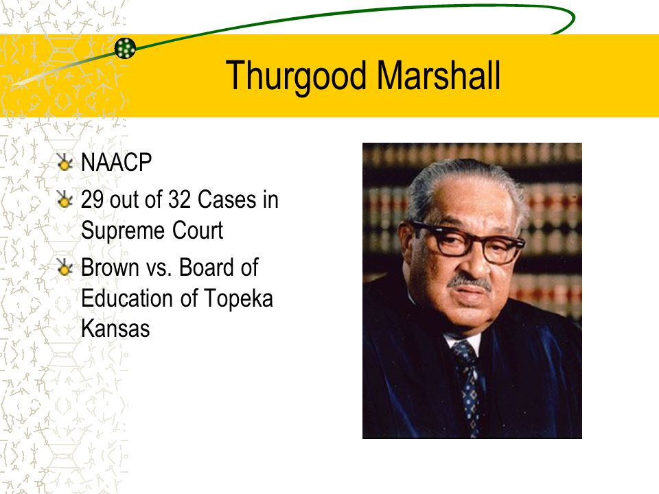 Thurgood Marshall NAACP 29 out of 32 Cases in Supreme Court Brown vs. Board of Education of Topeka Kansas