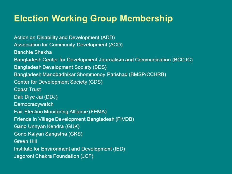 Election Working Group Membership Action on Disability and Development (ADD) Association for Community Development (ACD) Banchte Shekha Bangladesh Cen
