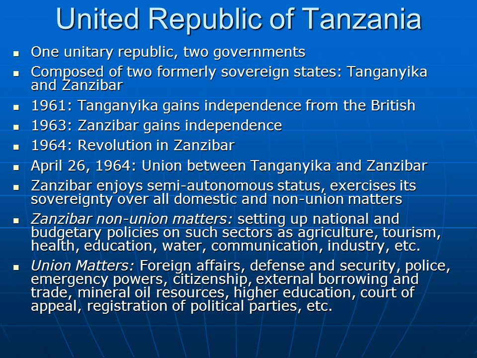United Republic of Tanzania One unitary republic, two governments One unitary republic, two governments Composed of two formerly sovereign states: Tan