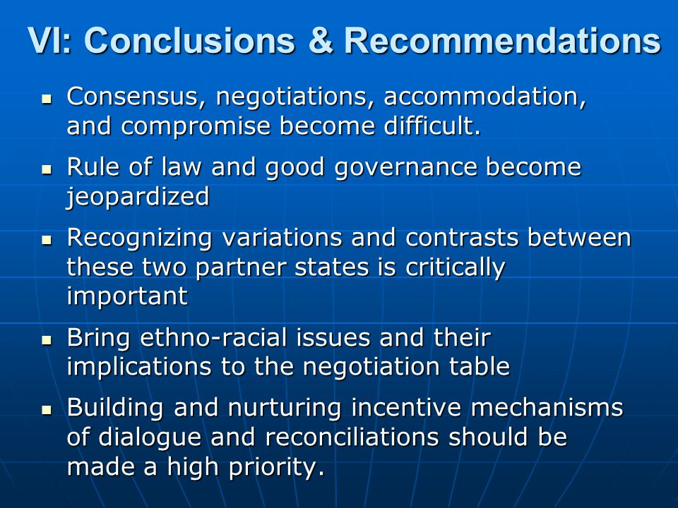 VI: Conclusions & Recommendations Consensus, negotiations, accommodation, and compromise become difficult. Consensus, negotiations, accommodation, and