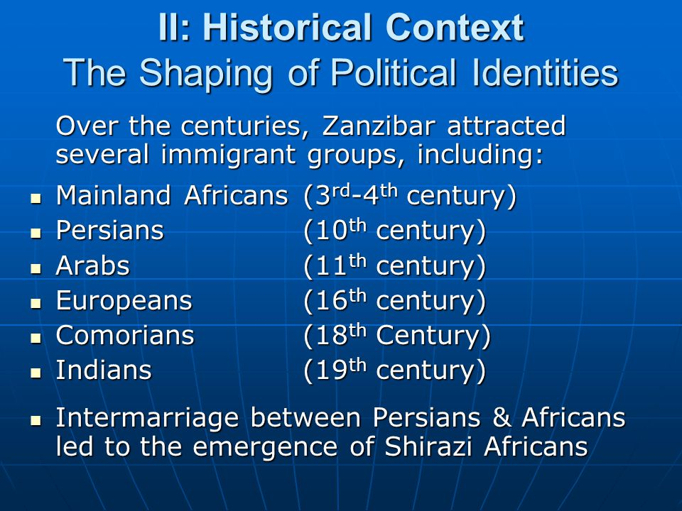 II: Historical Context The Shaping of Political Identities Over the centuries, Zanzibar attracted several immigrant groups, including: Mainland Africa
