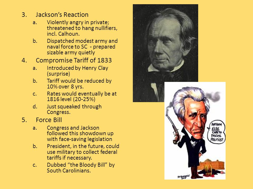 3.Jackson's Reaction a.Violently angry in private; threatened to hang nullifiers, incl.