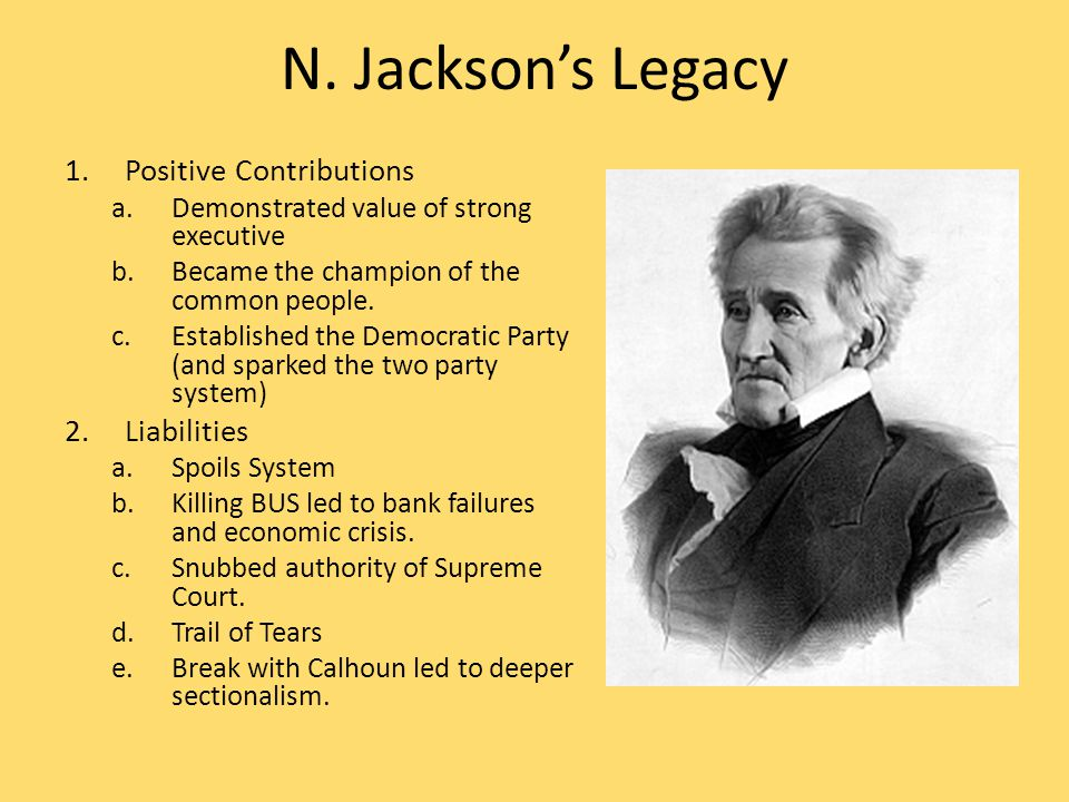 N. Jackson's Legacy 1.Positive Contributions a.Demonstrated value of strong executive b.Became the champion of the common people. c.Established the De