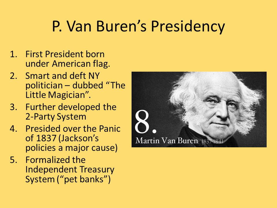 P. Van Buren's Presidency 1.First President born under American flag.
