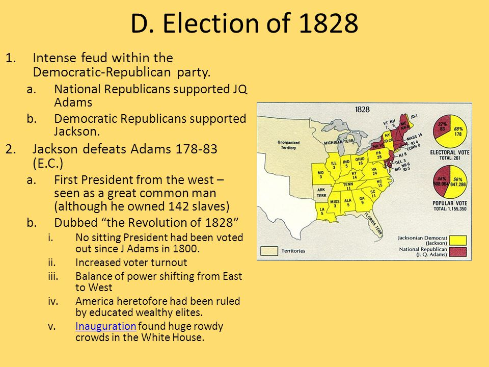 D. Election of 1828 1.Intense feud within the Democratic-Republican party. a.National Republicans supported JQ Adams b.Democratic Republicans supporte
