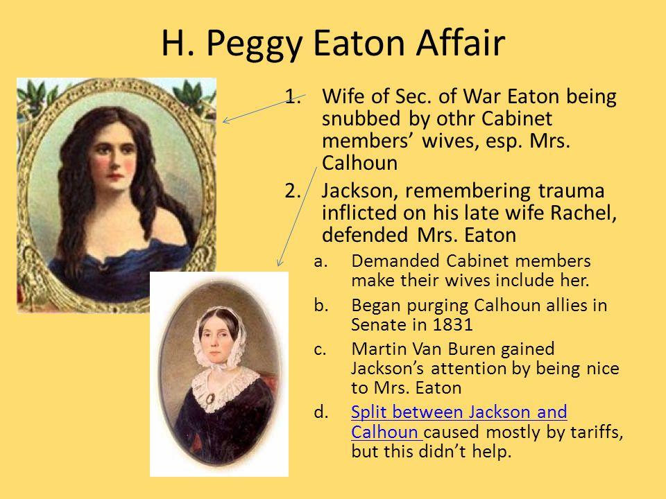 H. Peggy Eaton Affair 1.Wife of Sec.