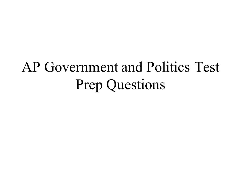 AP Government and Politics Test Prep Questions