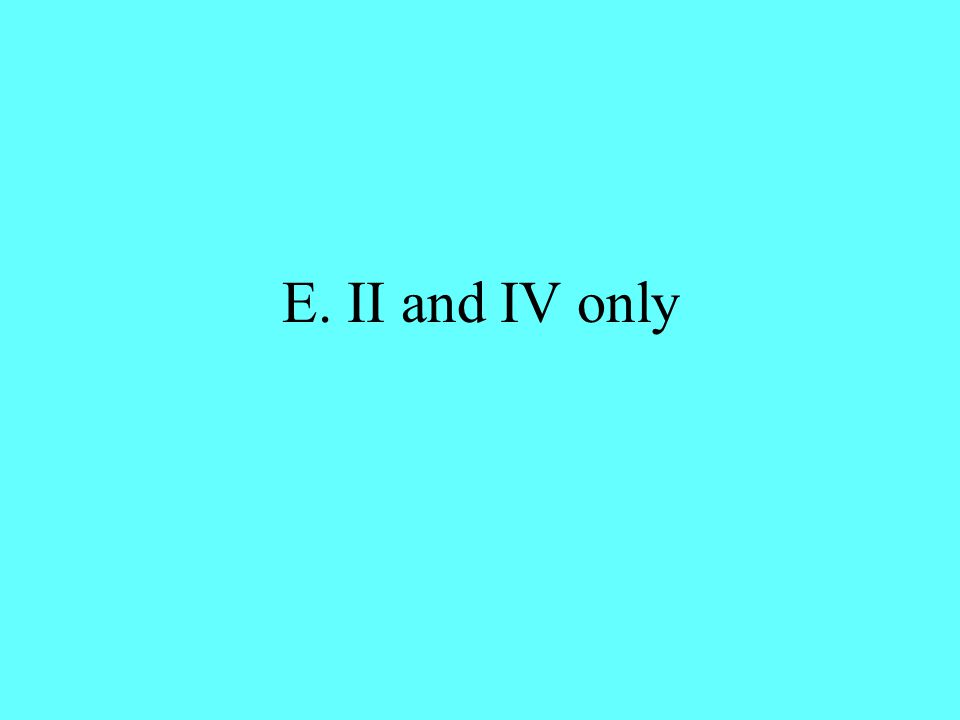 E. II and IV only