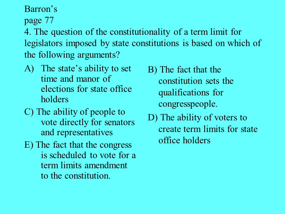 Barron's page 77 4. The question of the constitutionality of a term limit for legislators imposed by state constitutions is based on which of the foll