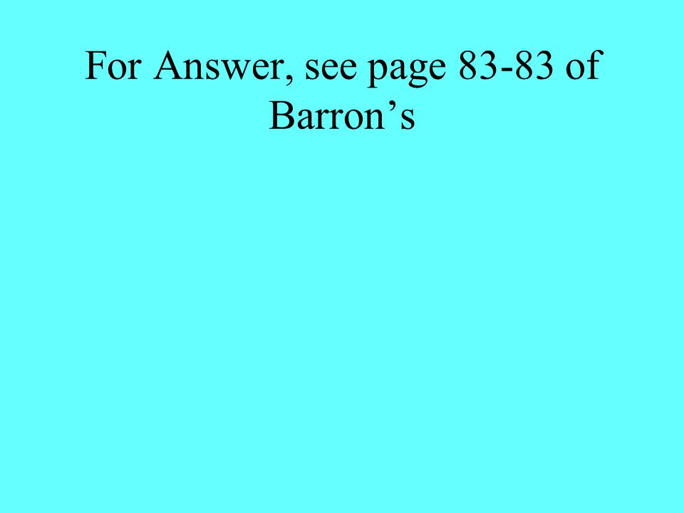 For Answer, see page 83-83 of Barron's
