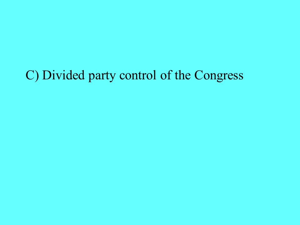 C) Divided party control of the Congress