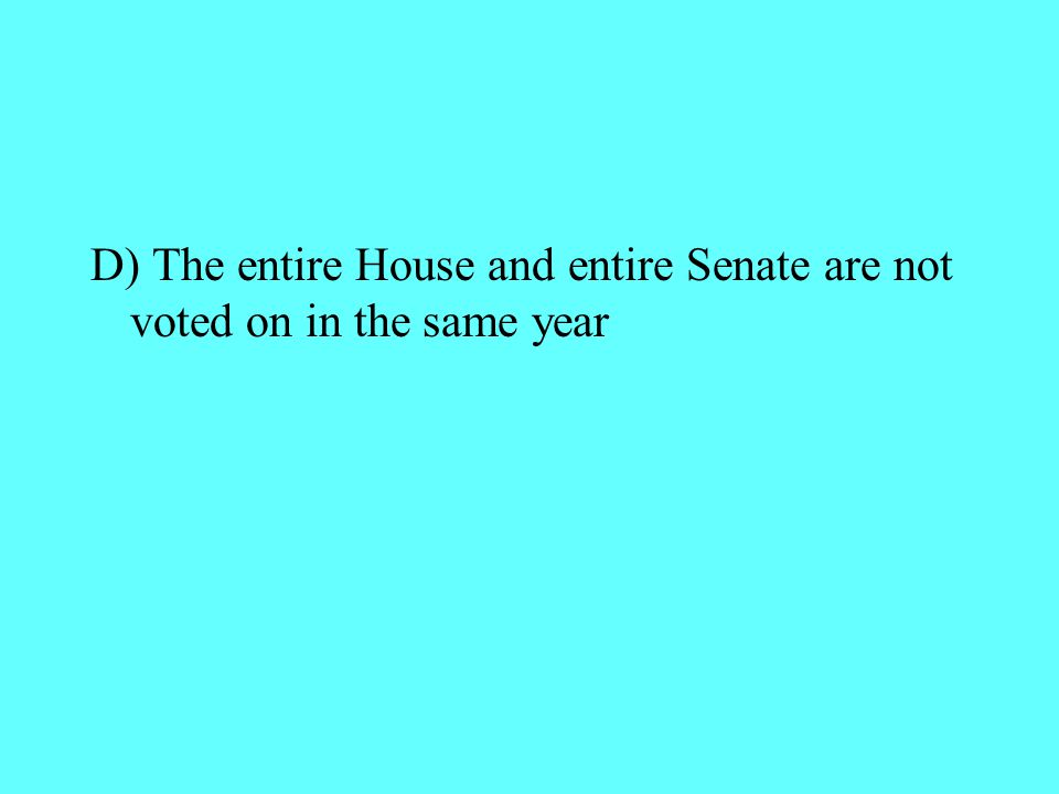 D) The entire House and entire Senate are not voted on in the same year