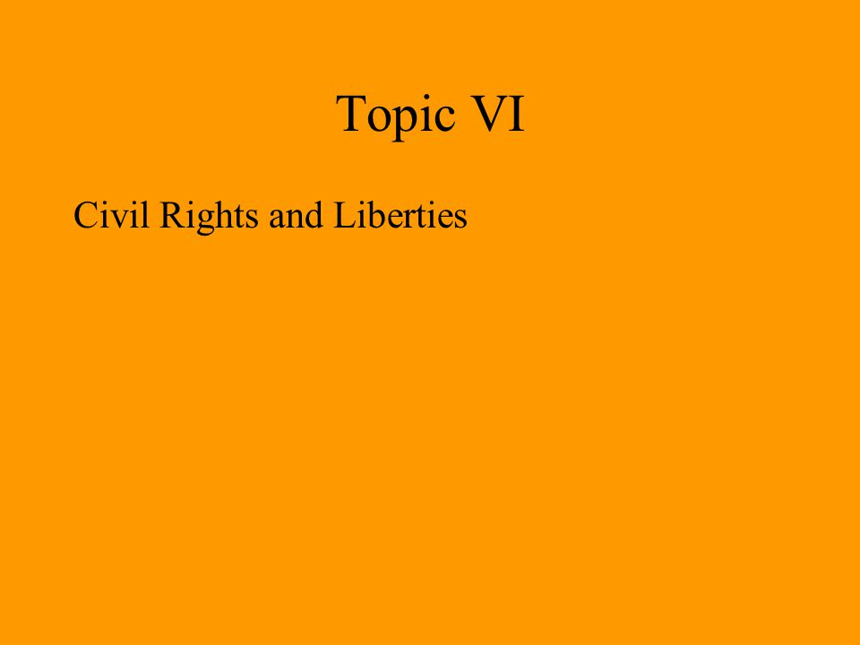 Topic VI Civil Rights and Liberties