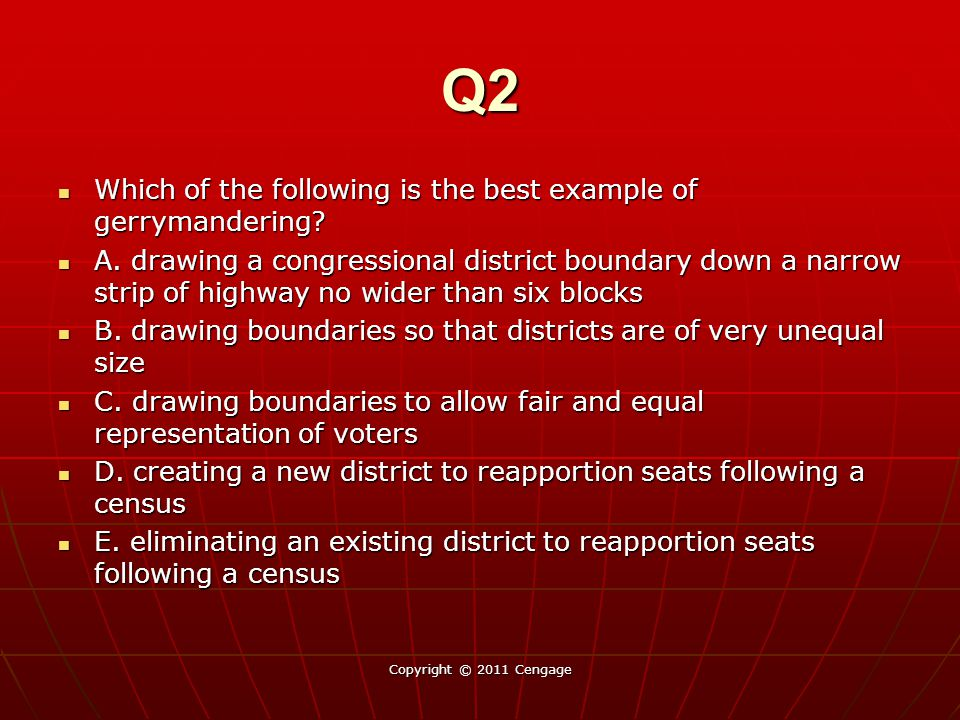 Q2 Which of the following is the best example of gerrymandering? Which of the following is the best example of gerrymandering? A. drawing a congressio