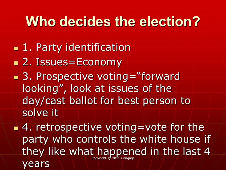 """Who decides the election? 1. Party identification 1. Party identification 2. Issues=Economy 2. Issues=Economy 3. Prospective voting=""""forward looking"""","""