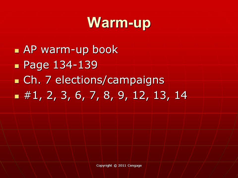 Warm-up AP warm-up book AP warm-up book Page 134-139 Page 134-139 Ch. 7 elections/campaigns Ch. 7 elections/campaigns #1, 2, 3, 6, 7, 8, 9, 12, 13, 14