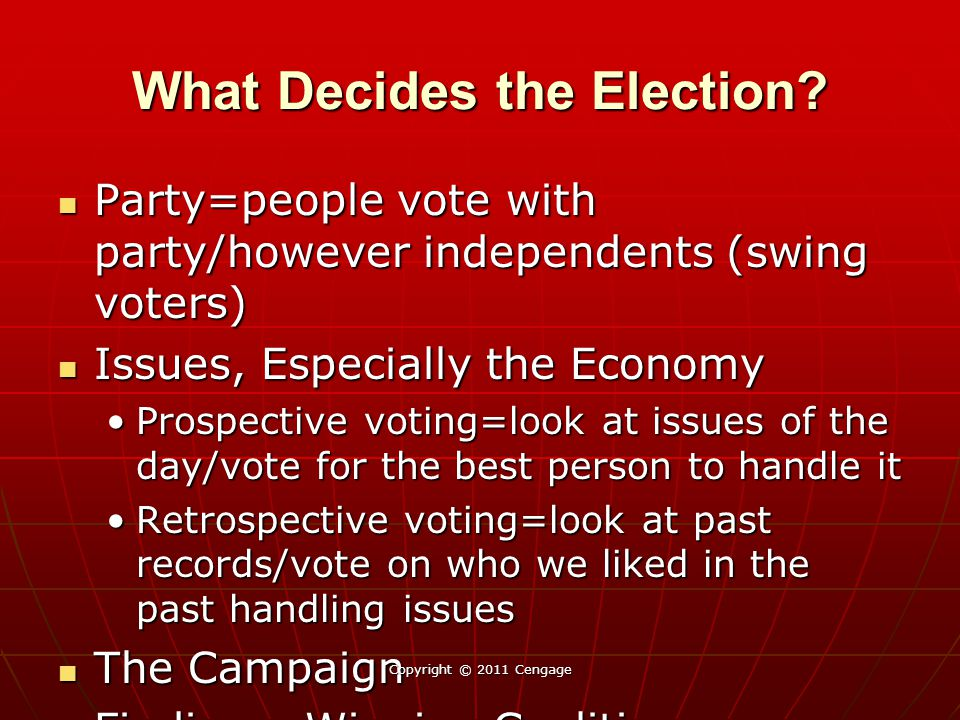 What Decides the Election? Party=people vote with party/however independents (swing voters) Party=people vote with party/however independents (swing v