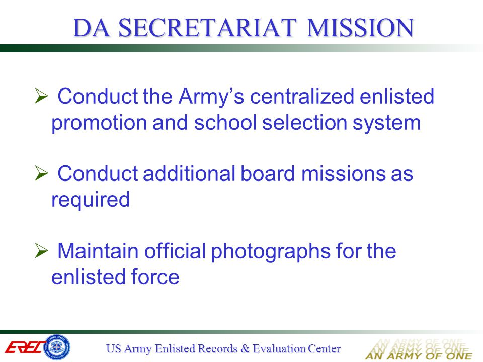 US Army Enlisted Records & Evaluation Center CENTRALIZED ENLISTED BOARDS  Selection missions SFC, MSG, and SGM promotion CSM appointment  Schooling selections ANCOC (in conjunction w/ SFC board) SMC (in conjunction w/ SGM board)  Additional missions Qualitative Management Program (QMP) Standby Advisory Boards (STAB)