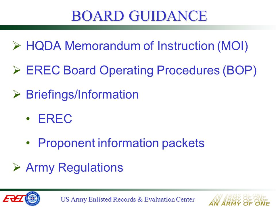 US Army Enlisted Records & Evaluation Center QMP APPEALS BOARD (1 of 2)  Mission - Review appeals cases submitted and determine if HQDA directed denial of continued active duty service should be lifted  Types of appeals Material error in record Improved performance