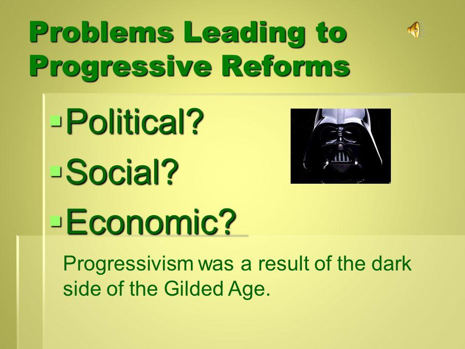 Problems Leading to Progressive Reforms  Political.