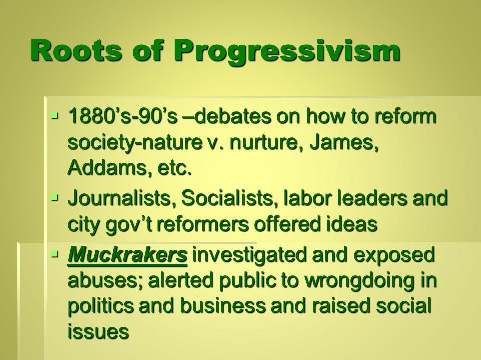 Roots of Progressivism  1880's-90's –debates on how to reform society-nature v.