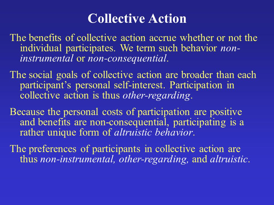 Collective Action The benefits of collective action accrue whether or not the individual participates.
