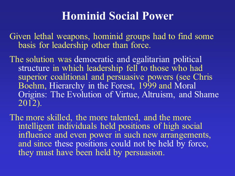 Hominid Social Power Given lethal weapons, hominid groups had to find some basis for leadership other than force.