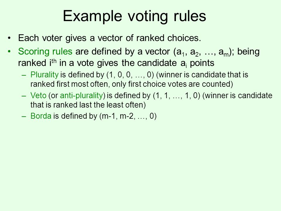 Example voting rules Each voter gives a vector of ranked choices.