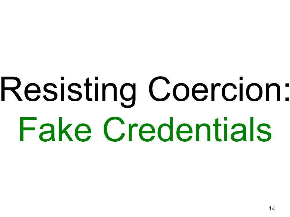 Resisting Coercion: Fake Credentials 14