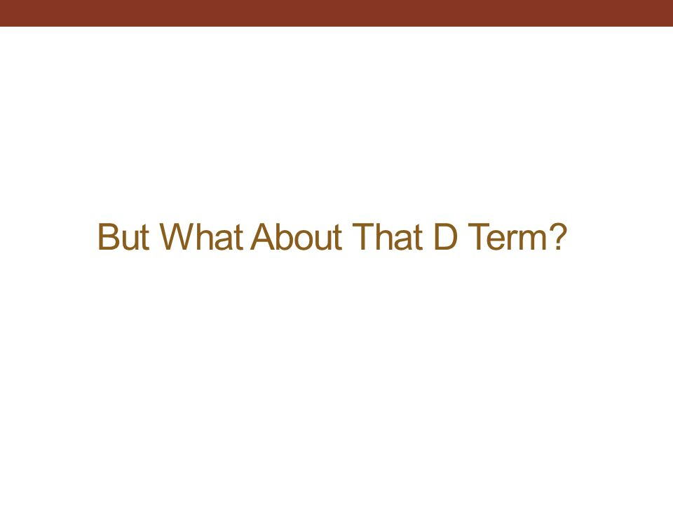 But What About That D Term?