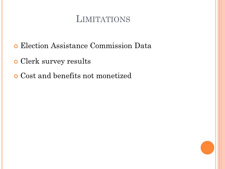 L IMITATIONS Election Assistance Commission Data Clerk survey results Cost and benefits not monetized