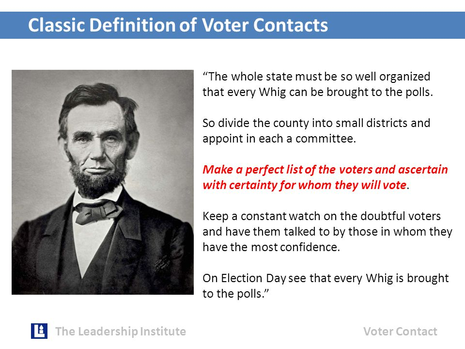 Classic Definition of Voter Contacts The Leadership InstituteVoter Contact The whole state must be so well organized that every Whig can be brought to the polls.