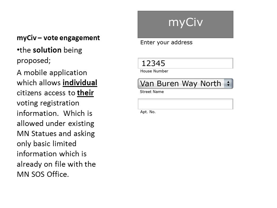myCiv – vote engagement the work your team completed; Our project allows individuals to verify if they are registered and then provides them with access to who represents them and important information about upcoming elections.