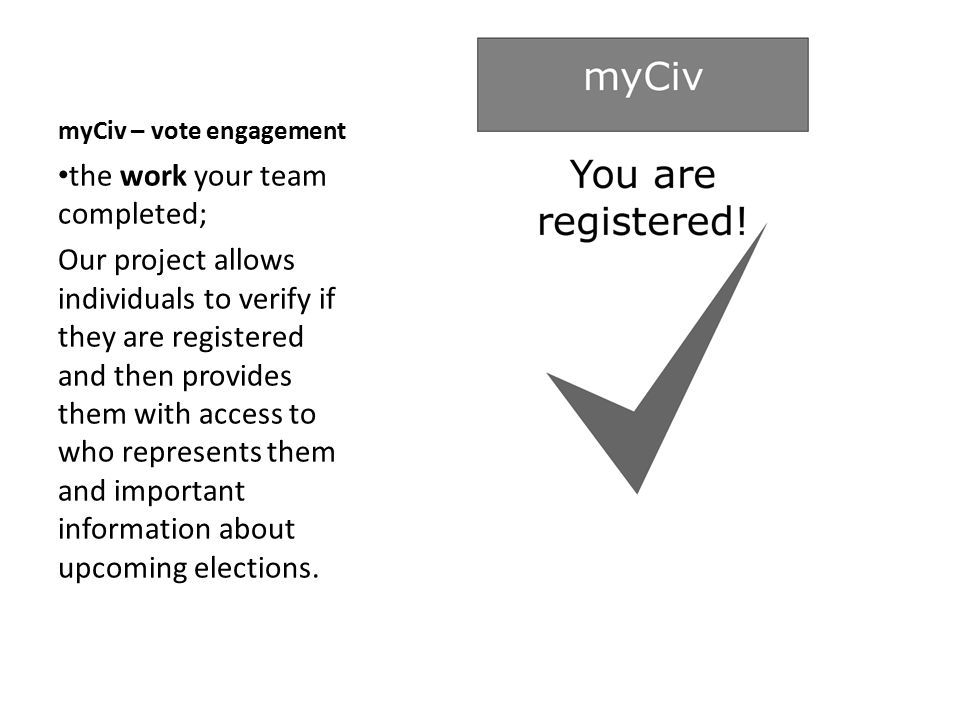 myCiv – vote engagement the data being used and how it's being used; We used Polling Place Finder dataset lists information and MN House and MN Senate member data and MN SOS Voter Registration Status lookup and Team 7's MN Leg Social Media Map