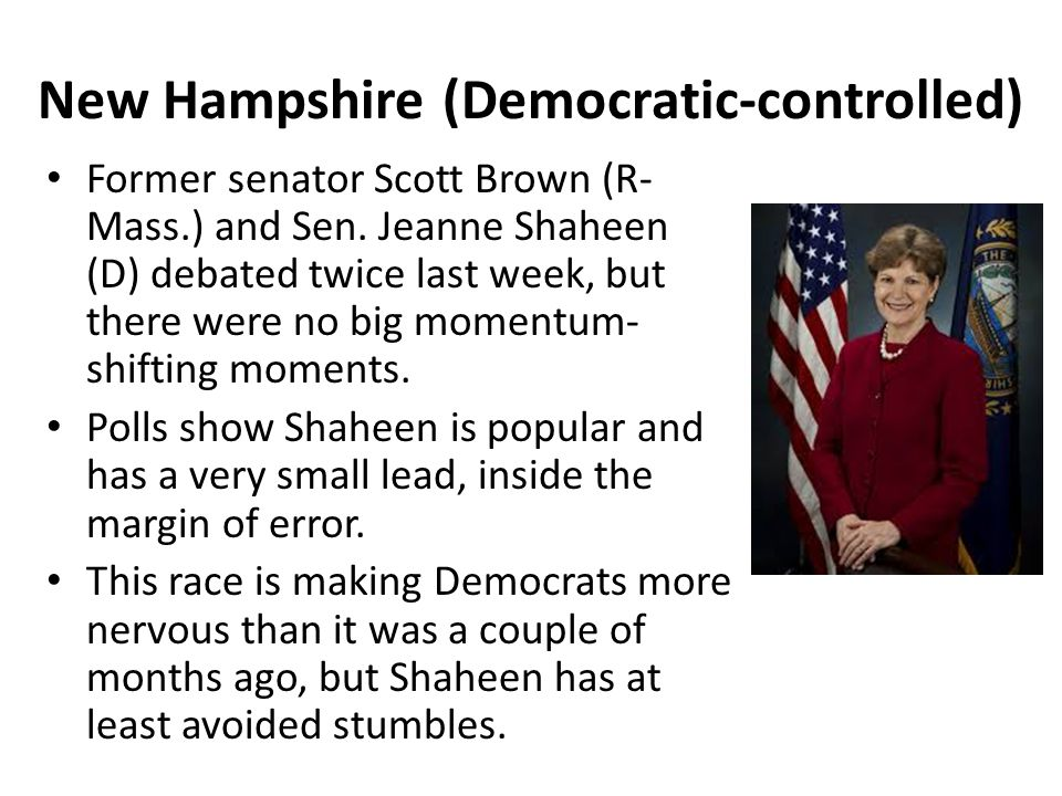 New Hampshire (Democratic-controlled) Former senator Scott Brown (R- Mass.) and Sen.