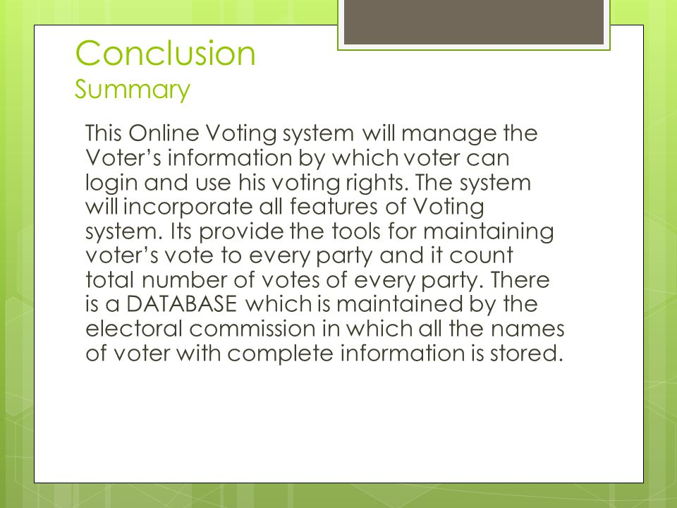 Conclusion Summary This Online Voting system will manage the Voter's information by which voter can login and use his voting rights.