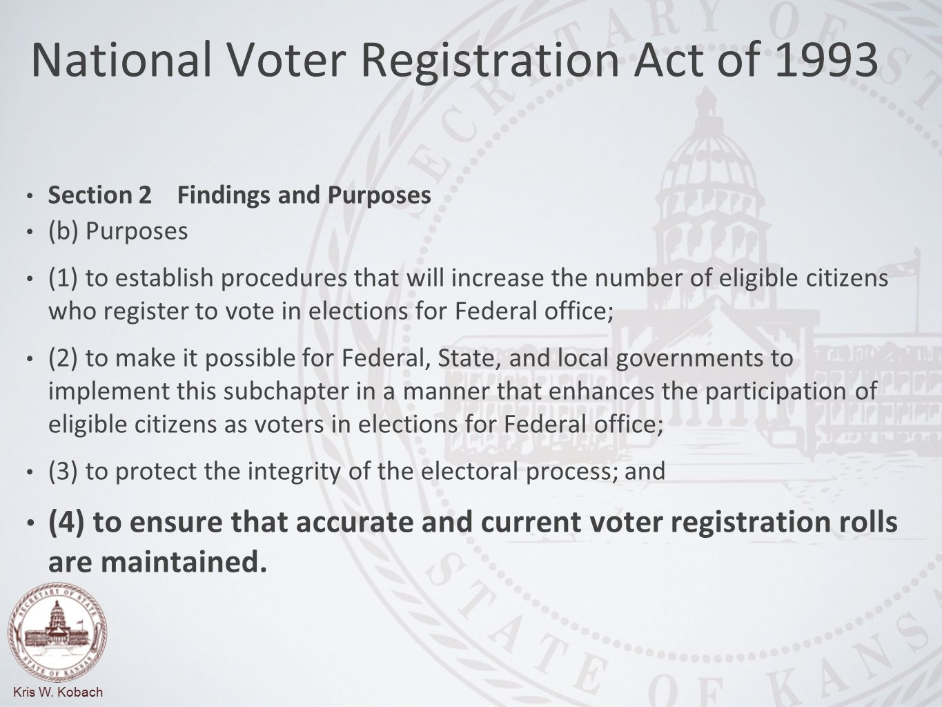 The features (of the National Voter Registration Act) include a requirement that states conduct a general program the purpose of which is to protect the integrity of the electoral process by ensuring the maintenance of an accurate and current voter registration roll for elections for Federal office From the Federal Election Commission's guide: Implementing the National Voter Registration Act of 1993:
