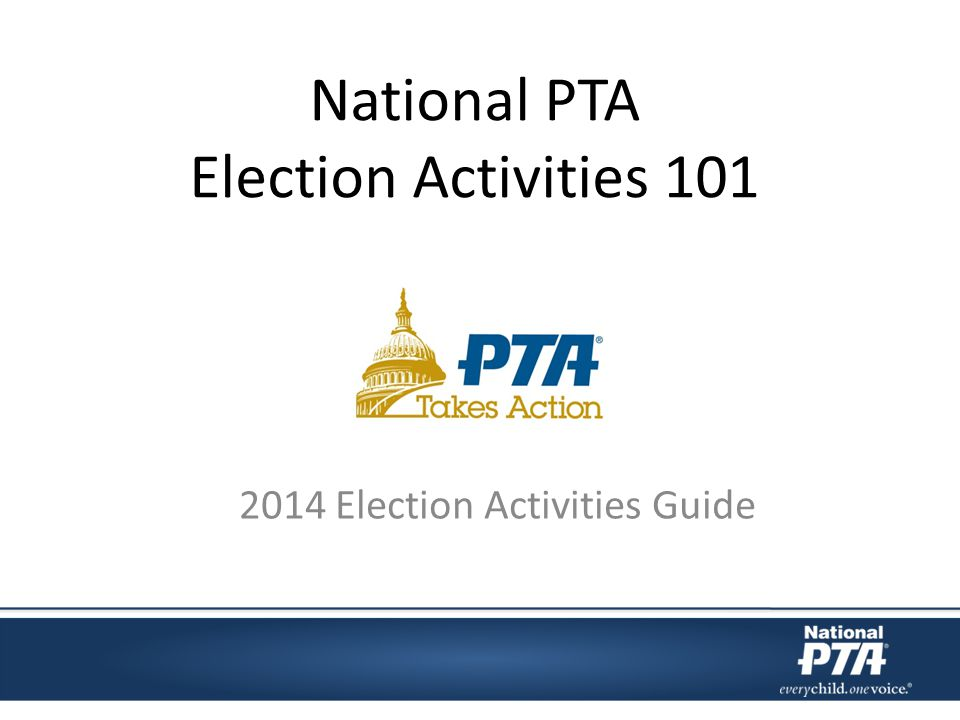 National PTA Election Activities 101 2014 Election Activities Guide